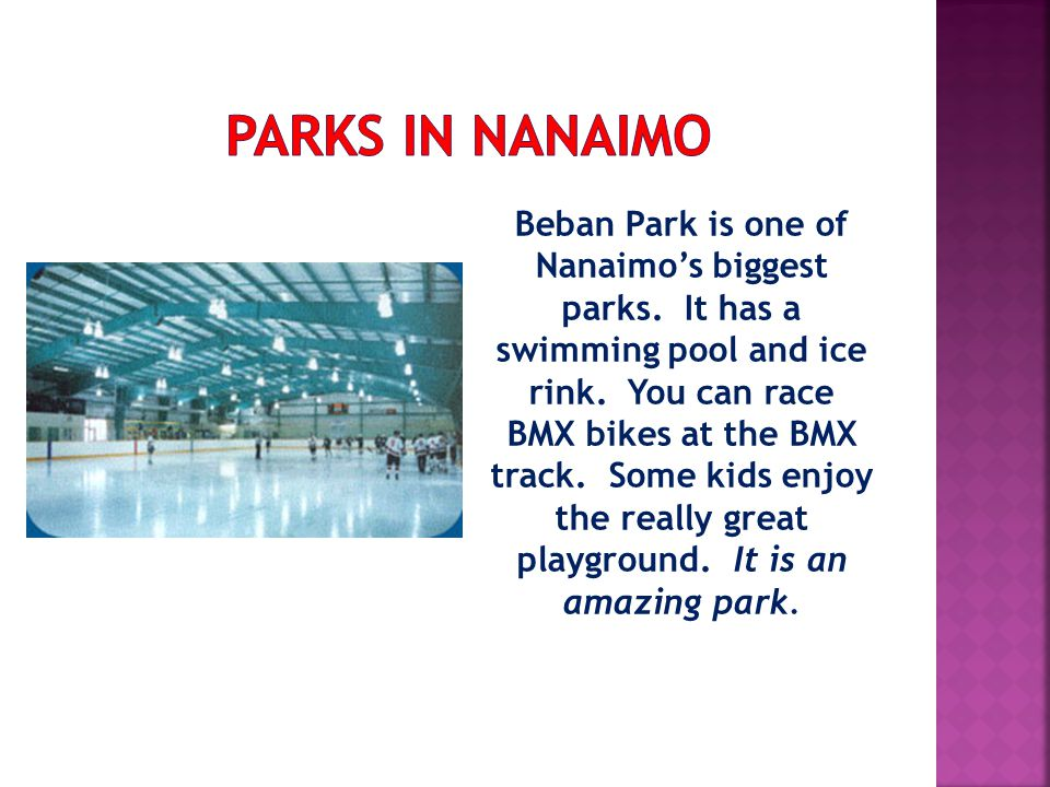 Beban Park is one of Nanaimos biggest parks.It has a swimming pool and ice rink.