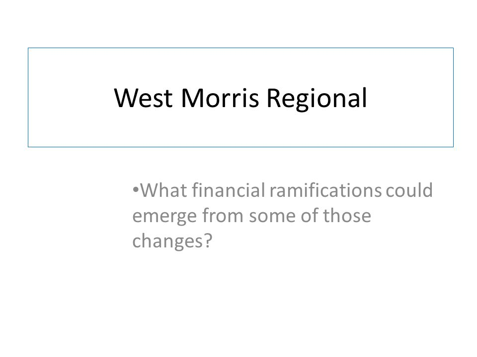 West Morris Regional What financial ramifications could emerge from some of those changes