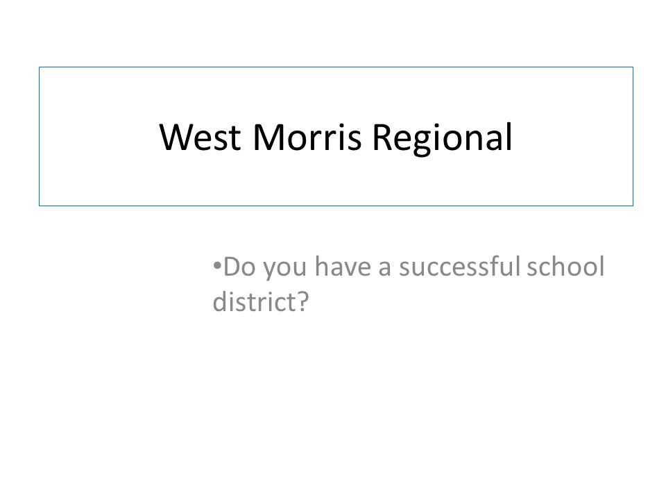 West Morris Regional Do you have a successful school district