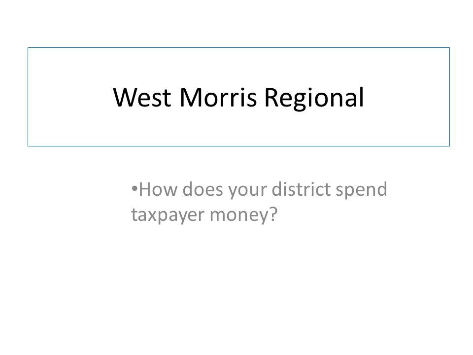West Morris Regional How does your district spend taxpayer money?