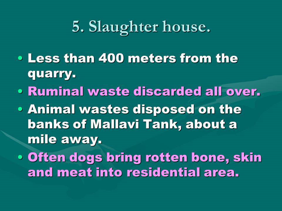 5. Slaughter house. Less than 400 meters from the quarry.Less than 400 meters from the quarry.