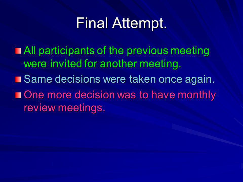 Final Attempt.All participants of the previous meeting were invited for another meeting.