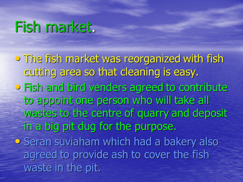 The fish market was reorganized with fish cutting area so that cleaning is easy. The fish market was reorganized with fish cutting area so that cleani