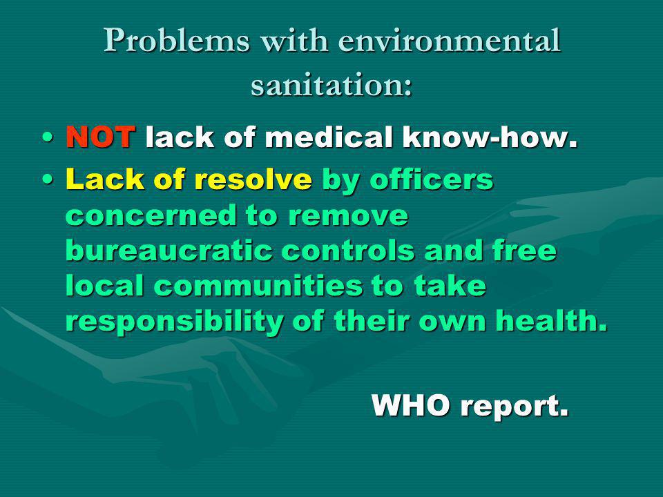 Problems with environmental sanitation: NOT lack of medical know-how.NOT lack of medical know-how. Lack of resolve by officers concerned to remove bur