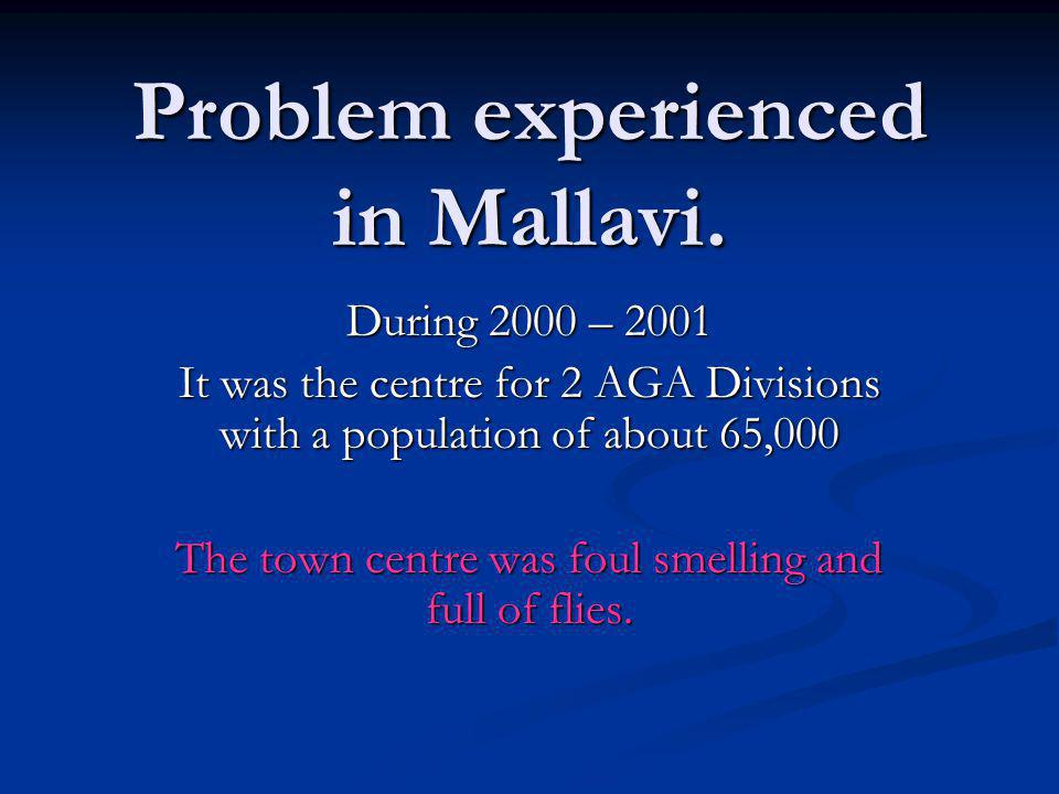 Problem experienced in Mallavi. During 2000 – 2001 It was the centre for 2 AGA Divisions with a population of about 65,000 The town centre was foul sm