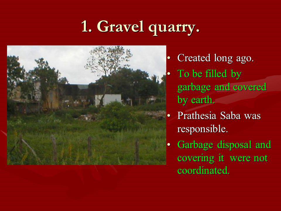 1. Gravel quarry. Created long ago. To be filled by garbage and covered by earth.