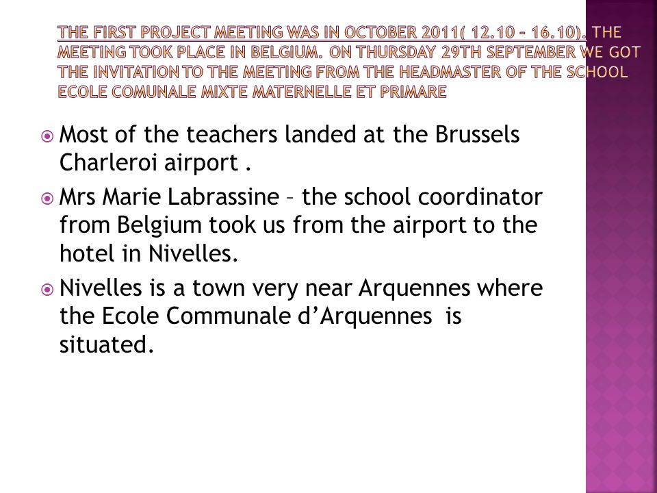 Most of the teachers landed at the Brussels Charleroi airport. Mrs Marie Labrassine – the school coordinator from Belgium took us from the airport to