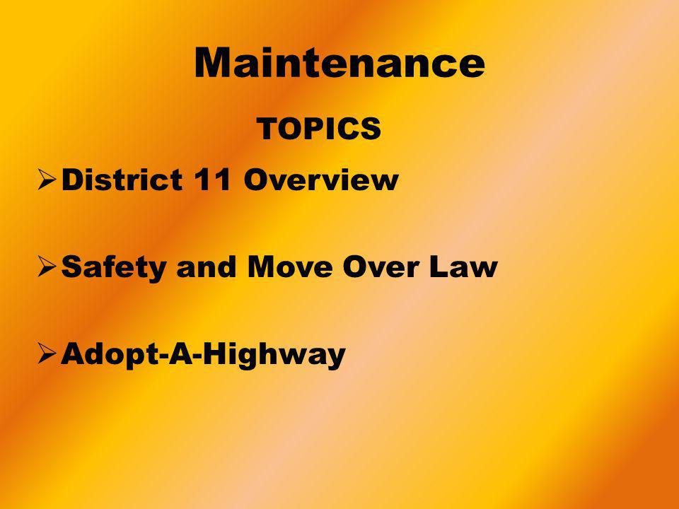 District 11 Overview Safety and Move Over Law Adopt-A-Highway Maintenance TOPICS