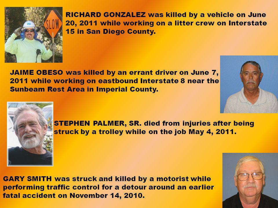 RICHARD GONZALEZ was killed by a vehicle on June 20, 2011 while working on a litter crew on Interstate 15 in San Diego County. JAIME OBESO was killed