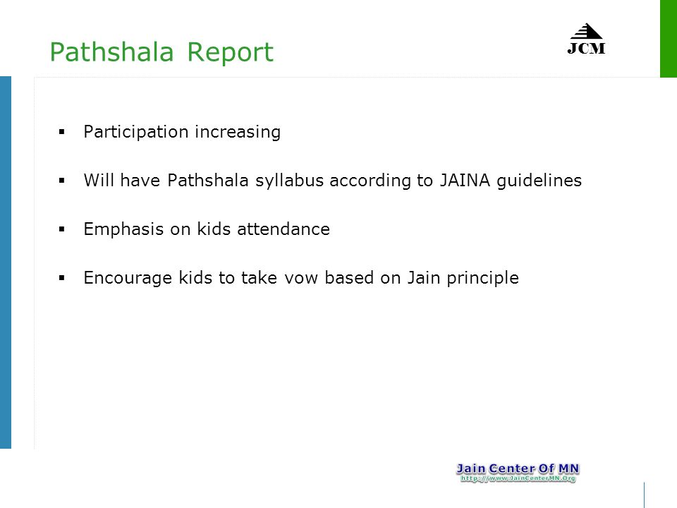 JCM Pathshala Report Participation increasing Will have Pathshala syllabus according to JAINA guidelines Emphasis on kids attendance Encourage kids to