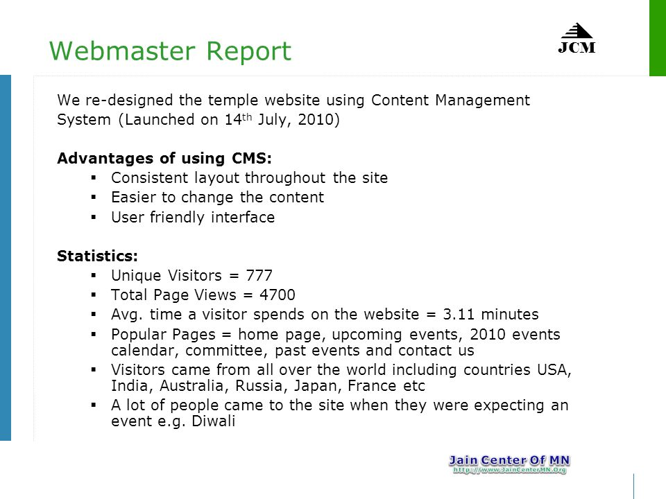 JCM Webmaster Report We re-designed the temple website using Content Management System (Launched on 14 th July, 2010) Advantages of using CMS: Consist