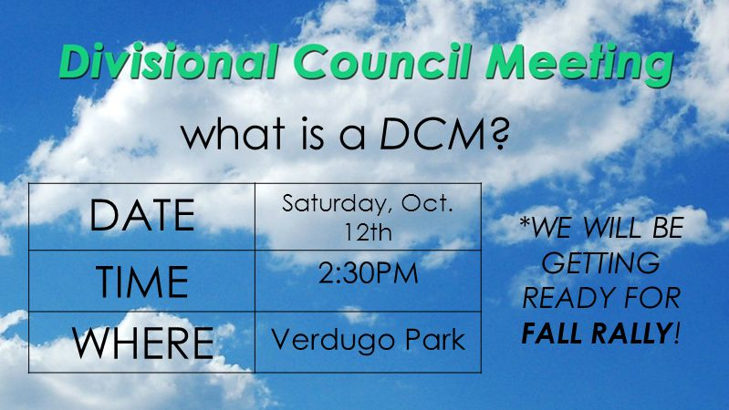 what is a DCM? DATE Saturday, Oct. 12th TIME 2:30PM WHERE Verdugo Park *WE WILL BE GETTING READY FOR FALL RALLY !
