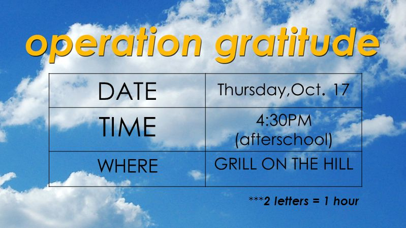 DATE Thursday,Oct. 17 TIME 4:30PM (afterschool) WHERE GRILL ON THE HILL *** 2 letters = 1 hour
