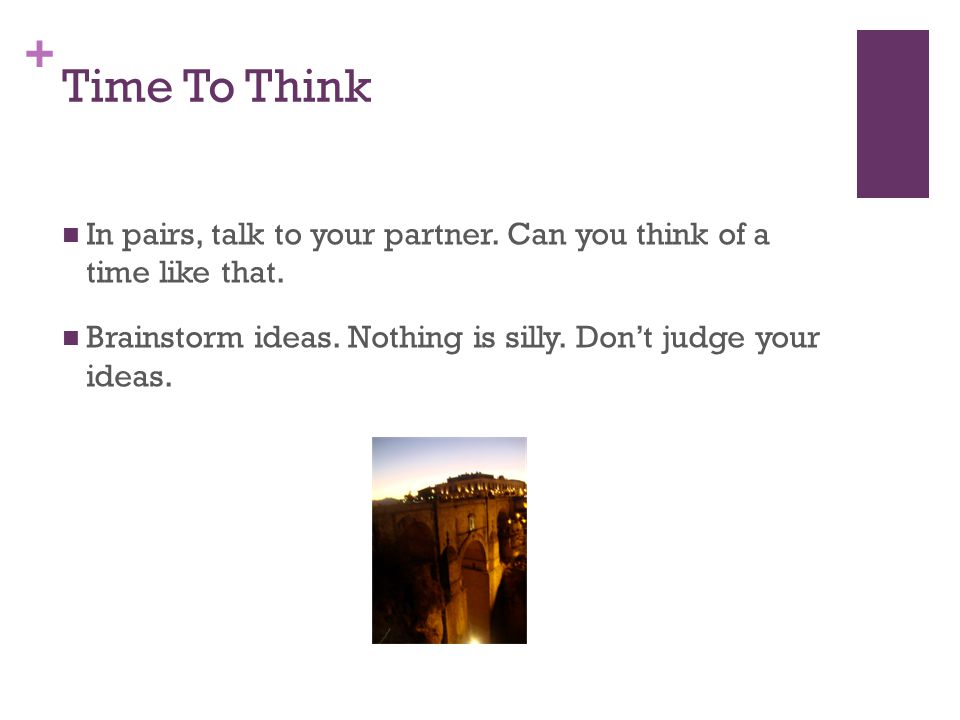 + Time To Think In pairs, talk to your partner. Can you think of a time like that.