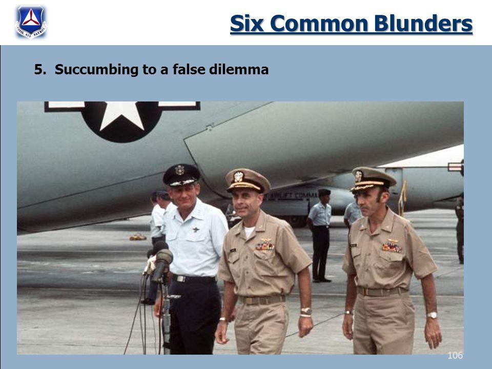 Six Common Blunders 5. Succumbing to a false dilemma 106
