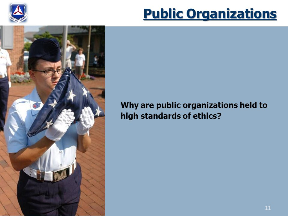 Public Organizations Why are public organizations held to high standards of ethics? 11