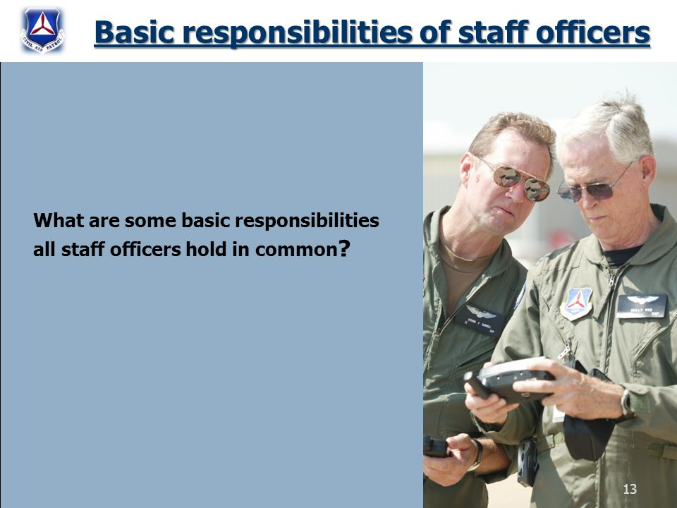 Basic responsibilities of staff officers What are some basic responsibilities all staff officers hold in common ? 13