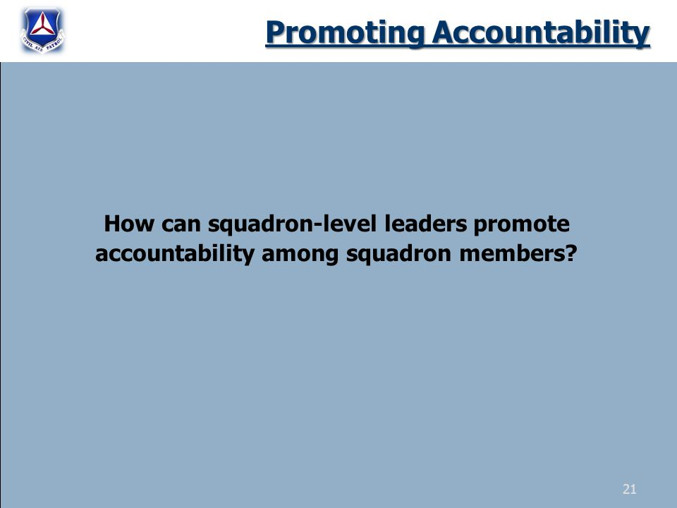 Promoting Accountability How can squadron-level leaders promote accountability among squadron members? 21