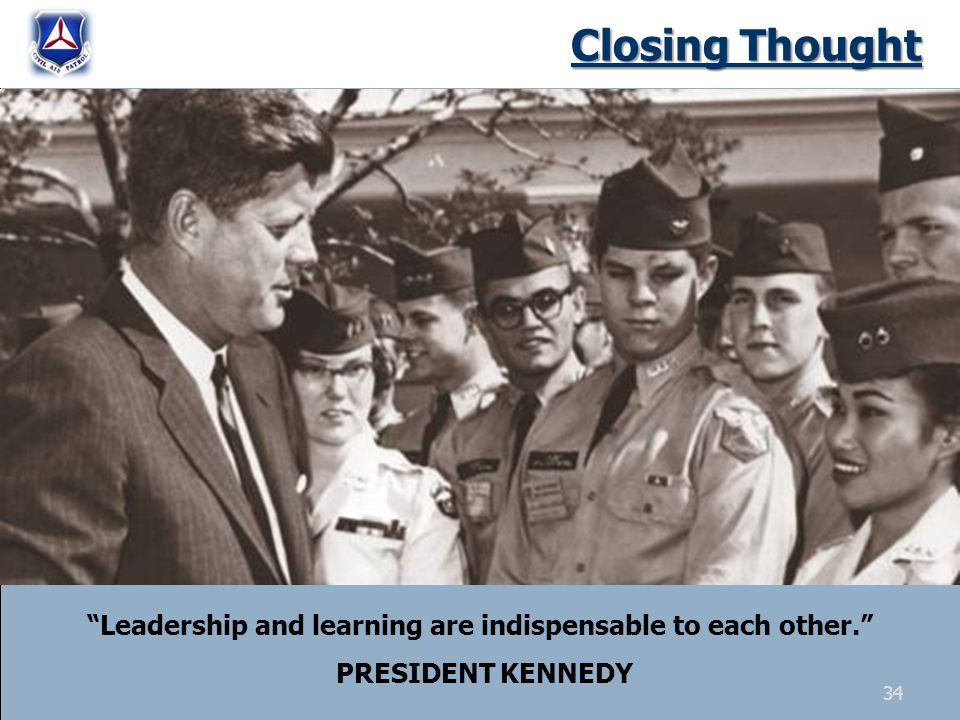 Closing Thought Leadership and learning are indispensable to each other. PRESIDENT KENNEDY 34