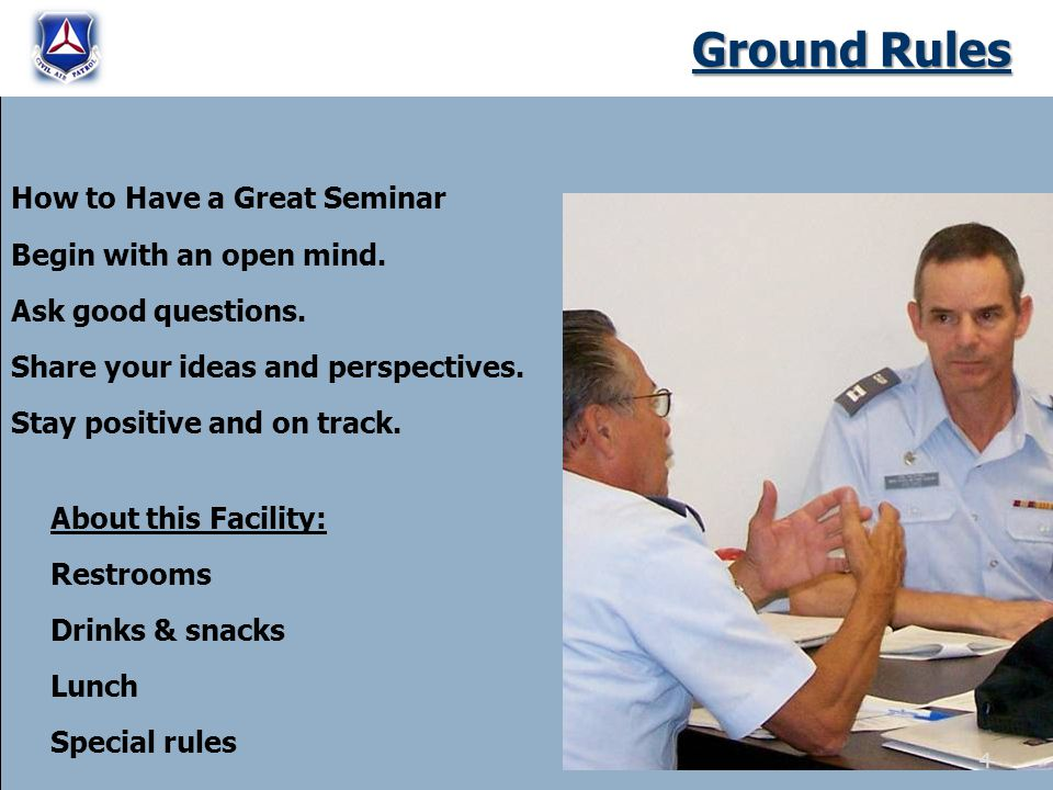 Ground Rules How to Have a Great Seminar Begin with an open mind. Ask good questions. Share your ideas and perspectives. Stay positive and on track. A