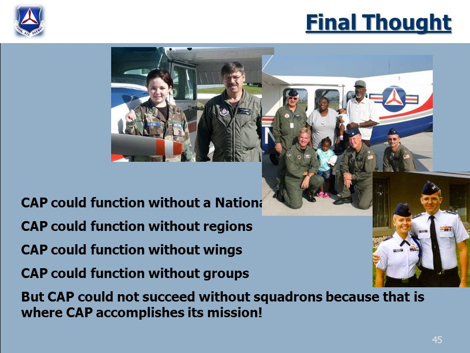Final Thought CAP could function without a National Hq CAP could function without regions CAP could function without wings CAP could function without
