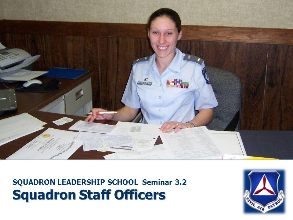 Squadron Staff Officers SQUADRON LEADERSHIP SCHOOL Seminar 3.2 Squadron Staff Officers