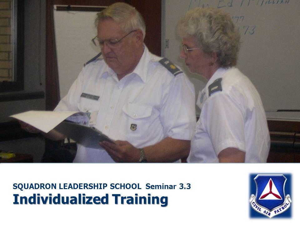 Individualized Training SQUADRON LEADERSHIP SCHOOL Seminar 3.3 Individualized Training