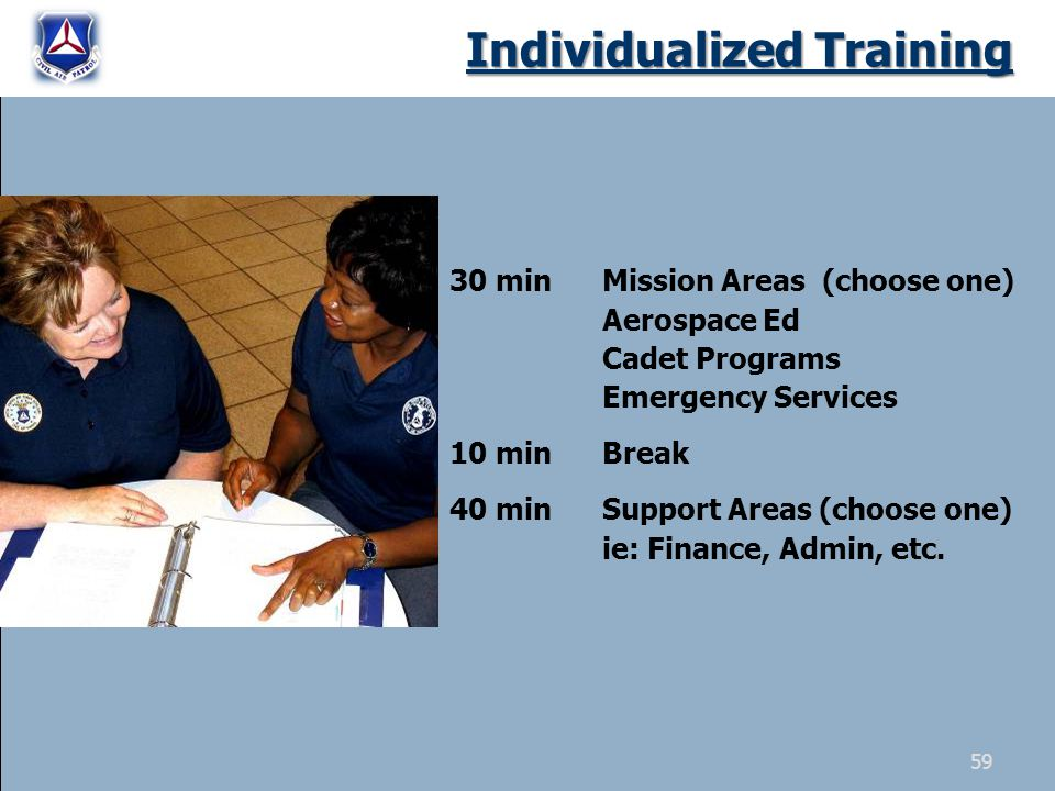 Individualized Training 30 minMission Areas (choose one) Aerospace Ed Cadet Programs Emergency Services 10 minBreak 40 minSupport Areas (choose one) ie: Finance, Admin, etc.
