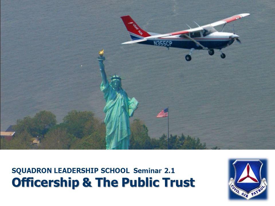 Officership & The Public Trust SQUADRON LEADERSHIP SCHOOL Seminar 2.1 Officership & The Public Trust