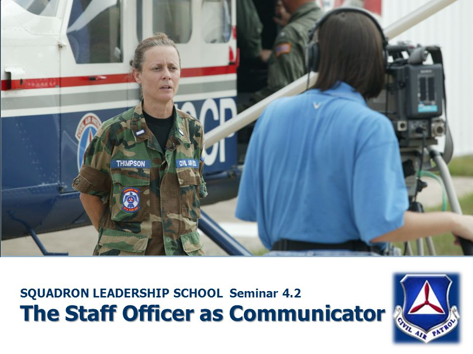 The Staff Officer as Communicator SQUADRON LEADERSHIP SCHOOL Seminar 4.2 The Staff Officer as Communicator