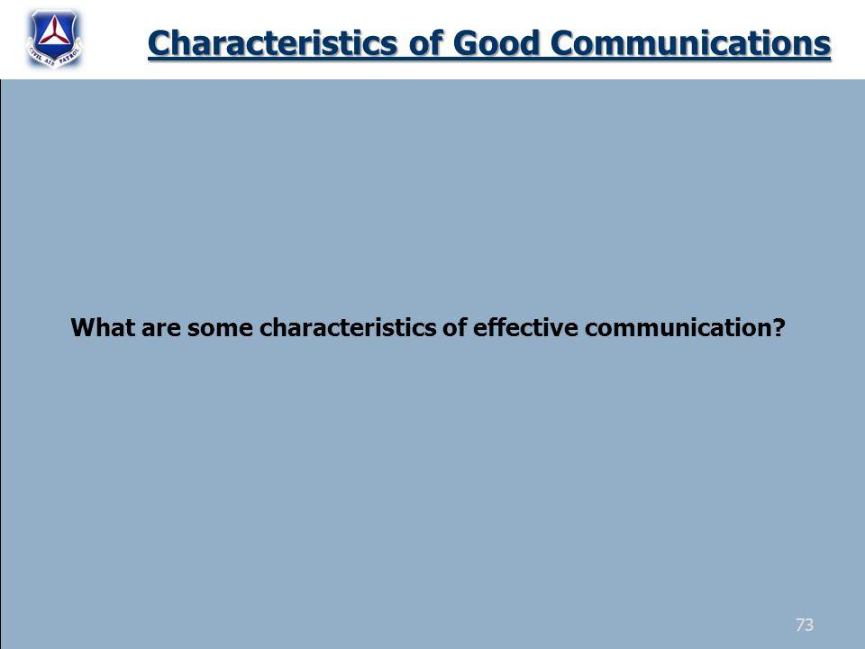 Characteristics of Good Communications Characteristics of Good Communications What are some characteristics of effective communication.