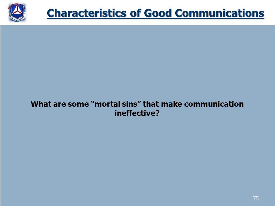 Characteristics of Good Communications What are some mortal sins that make communication ineffective.