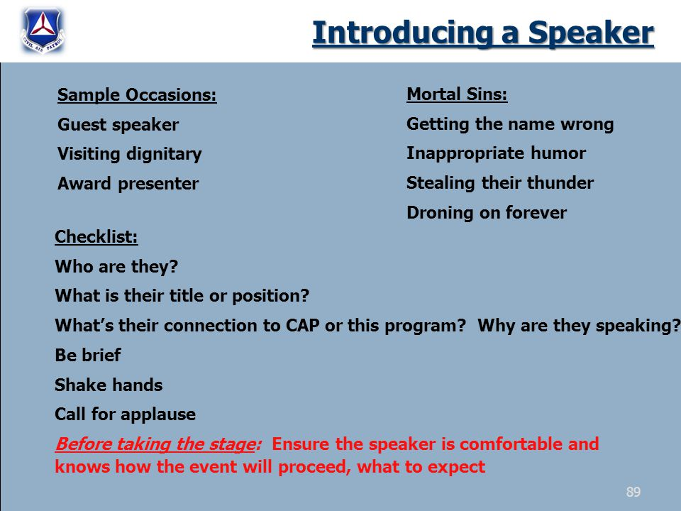 Introducing a Speaker Sample Occasions: Guest speaker Visiting dignitary Award presenter Checklist: Who are they? What is their title or position? Wha