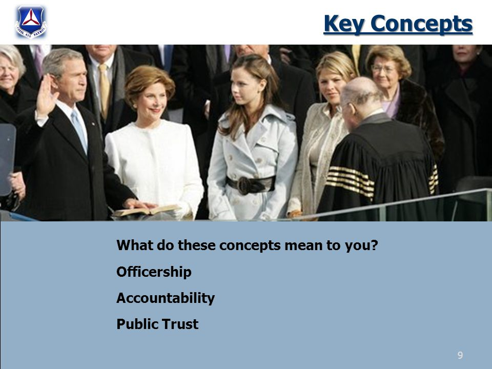 Key Concepts What do these concepts mean to you? Officership Accountability Public Trust 9