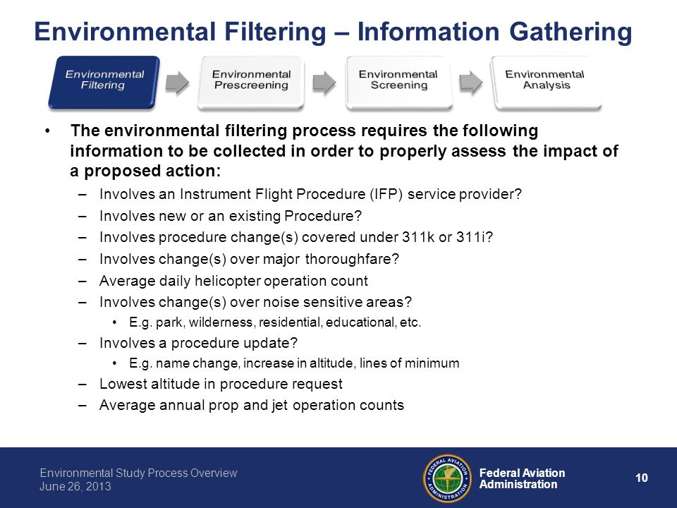 10 Federal Aviation Administration Environmental Study Process Overview June 26, 2013 Environmental Filtering – Information Gathering The environmenta