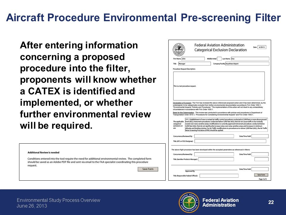 22 Federal Aviation Administration Environmental Study Process Overview June 26, 2013 After entering information concerning a proposed procedure into