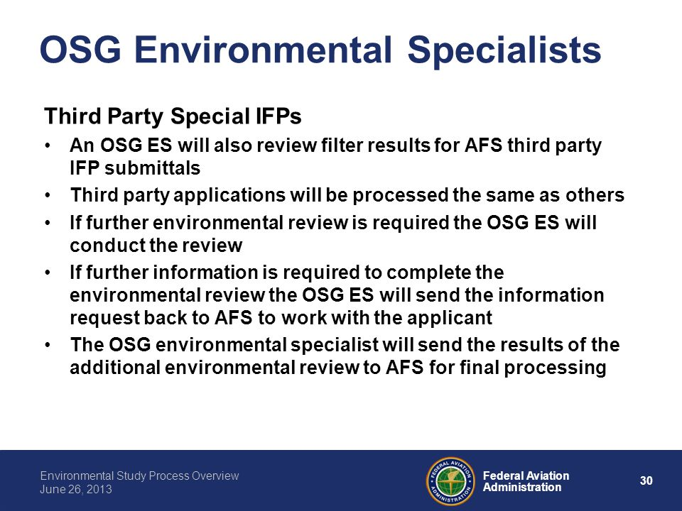 30 Federal Aviation Administration Environmental Study Process Overview June 26, 2013 OSG Environmental Specialists Third Party Special IFPs An OSG ES