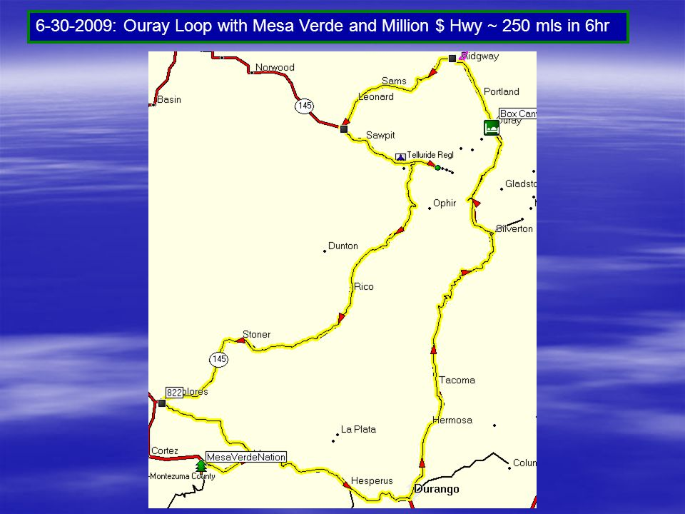6-30-2009: Ouray Loop with Mesa Verde and Million $ Hwy ~ 250 mls in 6hr