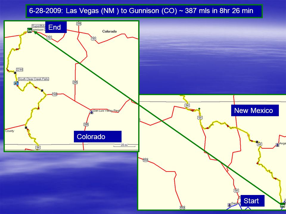 6-28-2009: Las Vegas (NM ) to Gunnison (CO) ~ 387 mls in 8hr 26 min Start End New Mexico Colorado