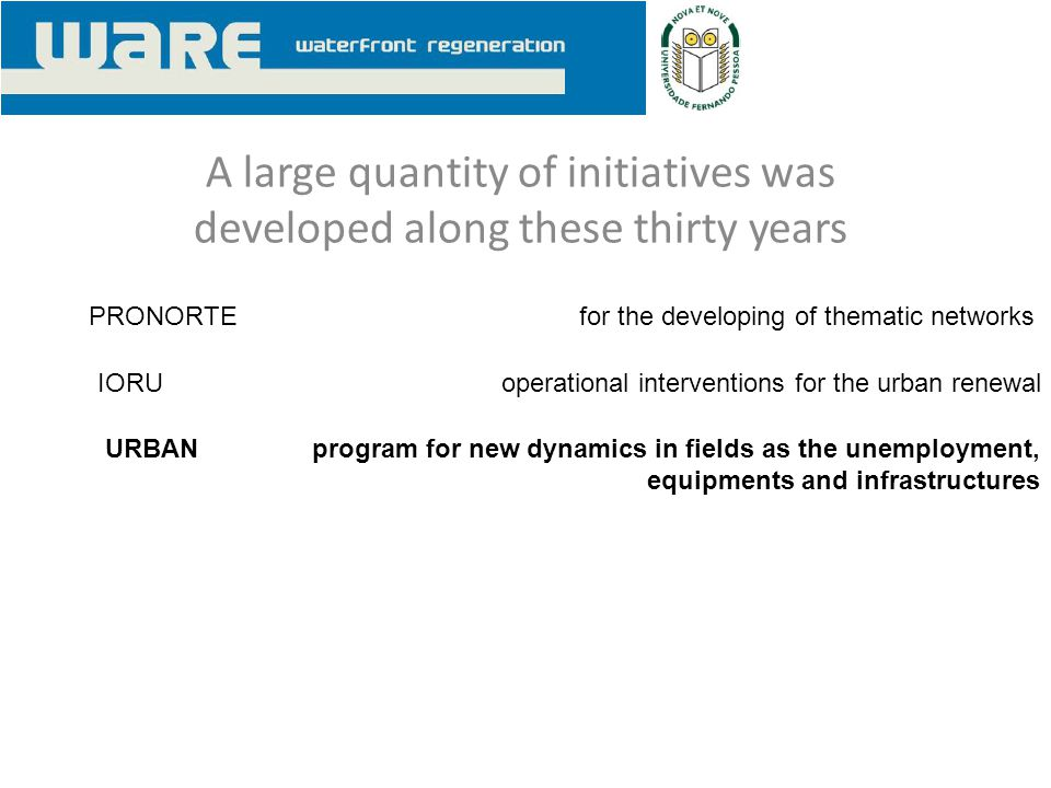 A large quantity of initiatives was developed along these thirty years PRONORTE IORUoperational interventions for the urban renewal for the developing of thematic networks URBANprogram for new dynamics in fields as the unemployment, equipments and infrastructures