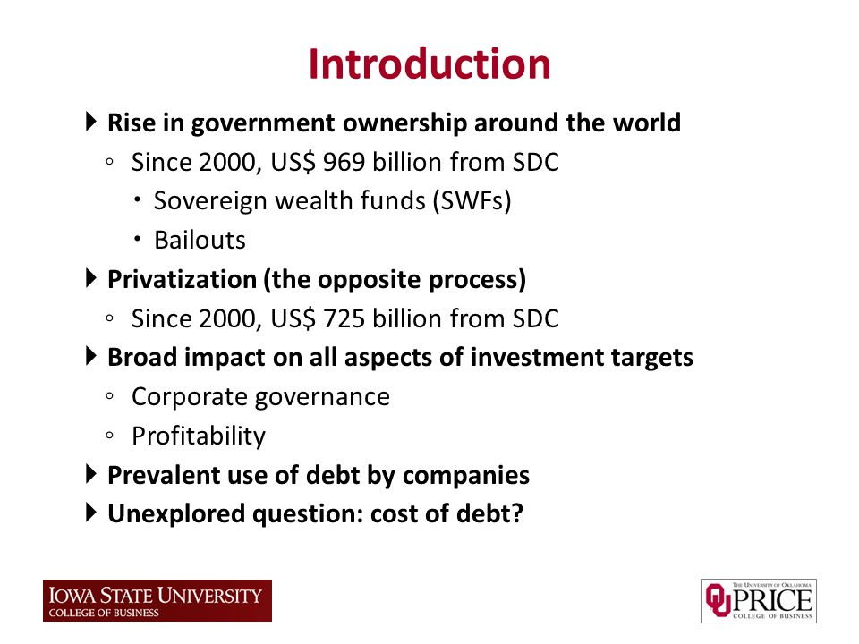 Rise in government ownership around the world Since 2000, US$ 969 billion from SDC Sovereign wealth funds (SWFs) Bailouts Privatization (the opposite