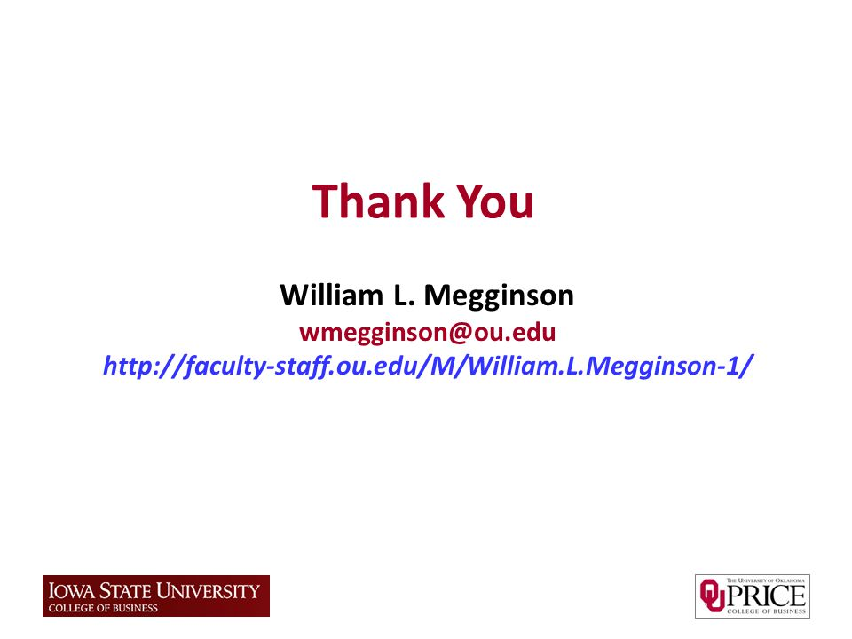 Thank You William L. Megginson wmegginson@ou.edu http://faculty-staff.ou.edu/M/William.L.Megginson-1/