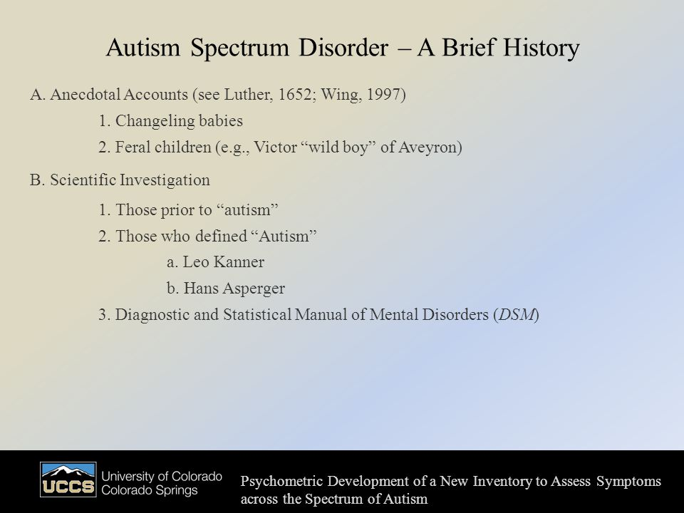 Autism Spectrum Disorder – A Brief History A. Anecdotal Accounts (see Luther, 1652; Wing, 1997) 1.
