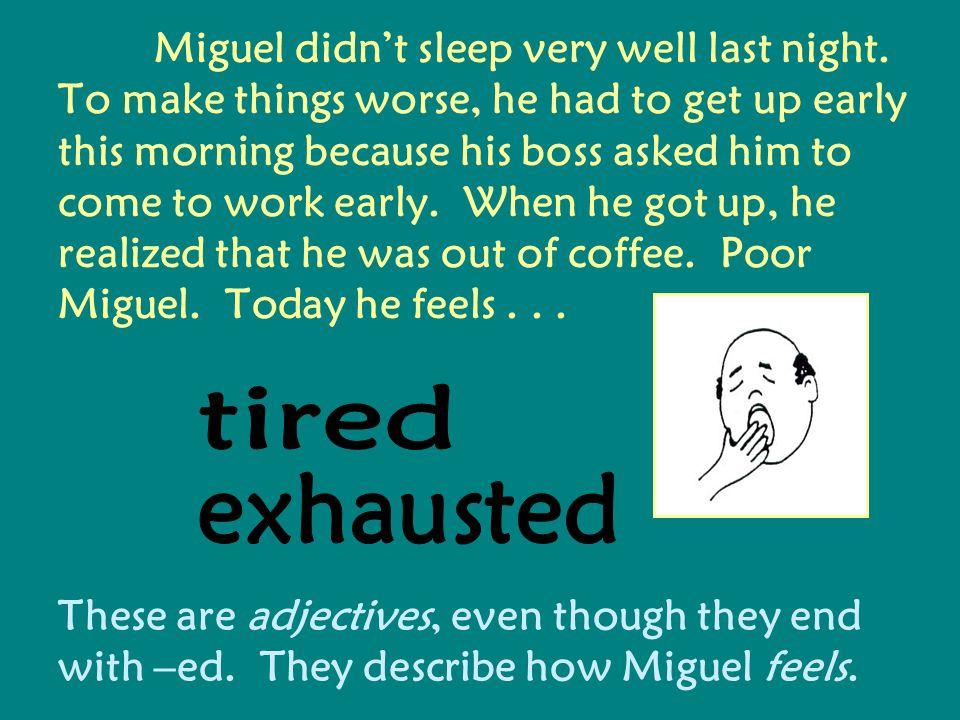 Miguel didnt sleep very well last night.