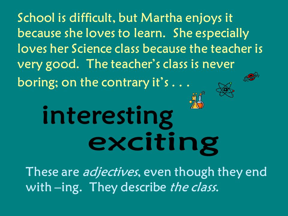 School is difficult, but Martha enjoys it because she loves to learn.