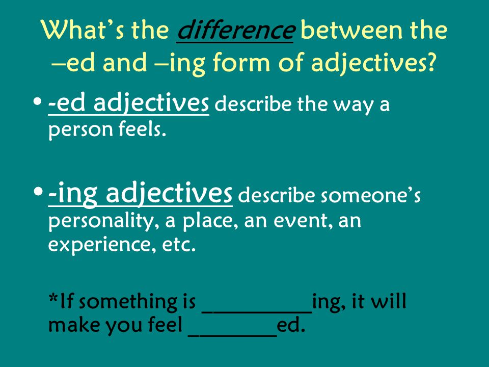 Whats the difference between the –ed and –ing form of adjectives.