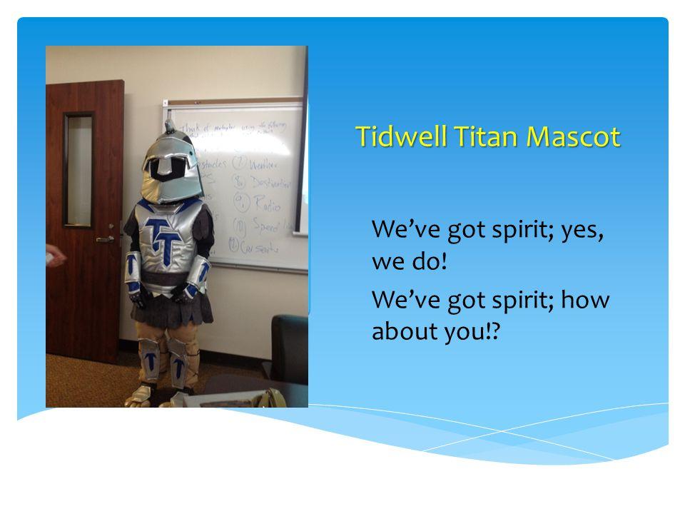 Tidwell Titan Mascot Weve got spirit; yes, we do! Weve got spirit; how about you!?