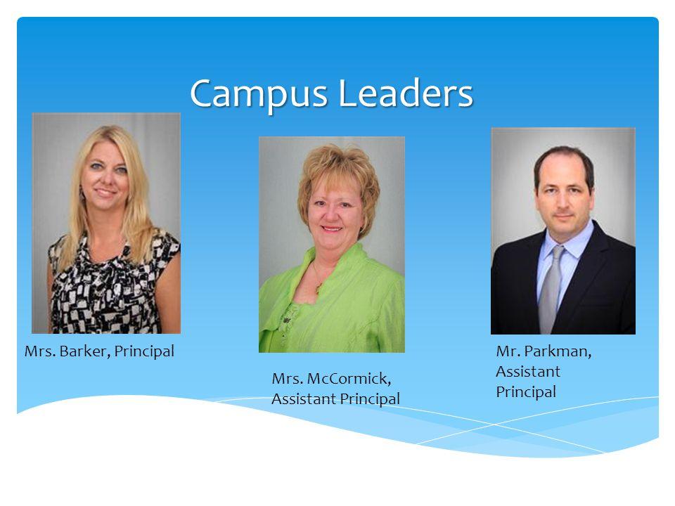 Campus Leaders Mrs. Barker, Principal Mrs. McCormick, Assistant Principal Mr. Parkman, Assistant Principal