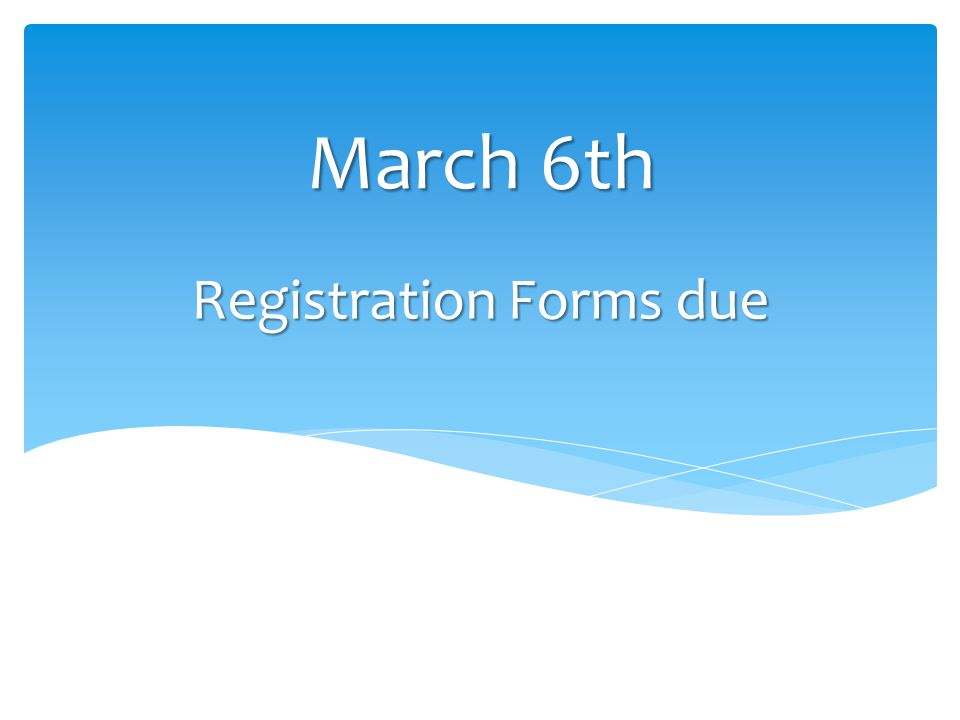 Registration Forms due March 6th
