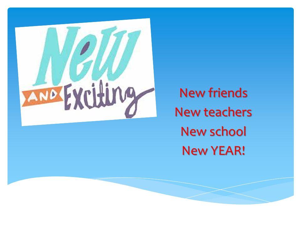 New friends New teachers New school New YEAR!